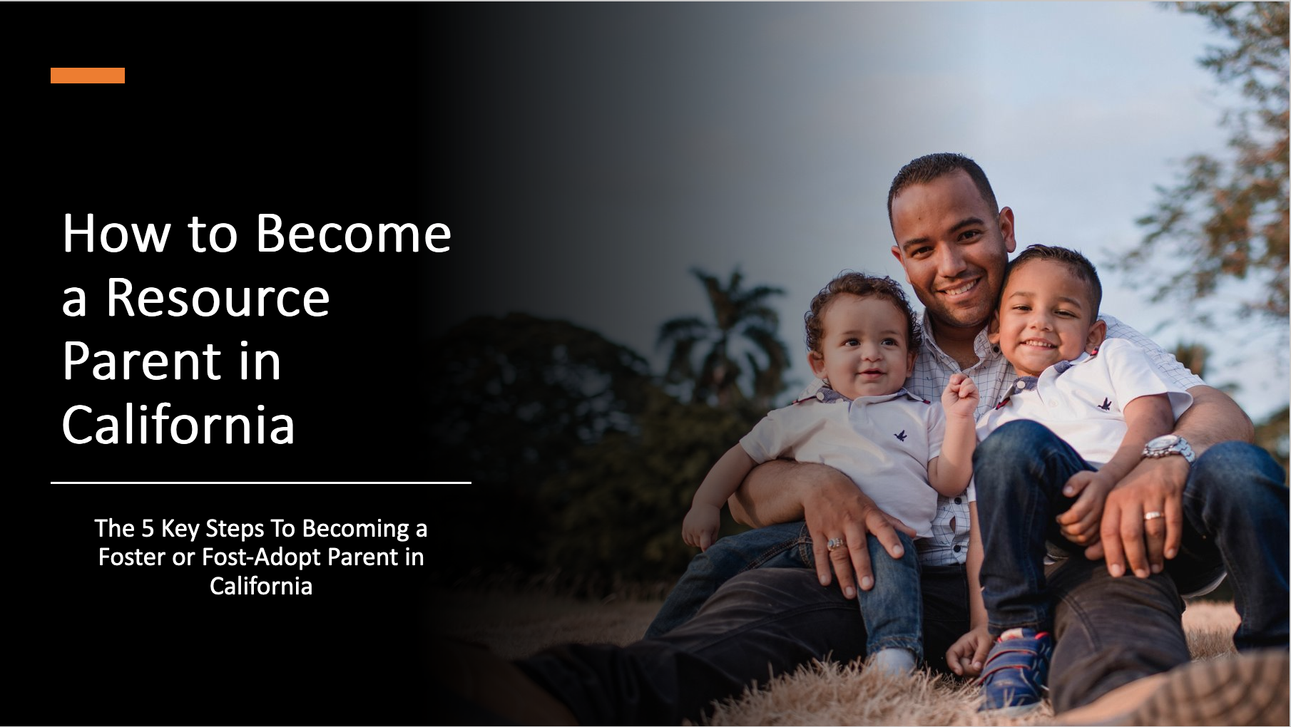 How to Become a Resource Parent in California: The 5 Key Steps To Becoming a Foster or Fost-Adopt Parent in California